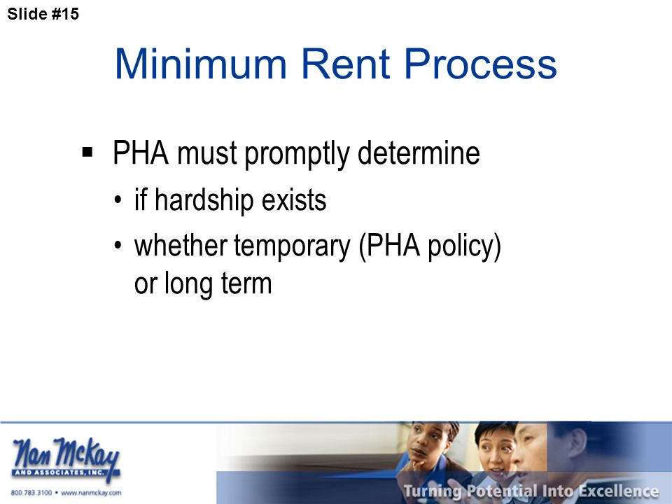 Slide #15 Minimum Rent Process  PHA must promptly determine if hardship exists whether temporary (PHA policy) or long term