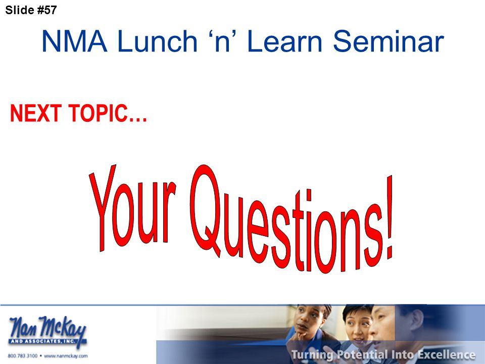 Slide #57 NMA Lunch 'n' Learn Seminar NEXT TOPIC…