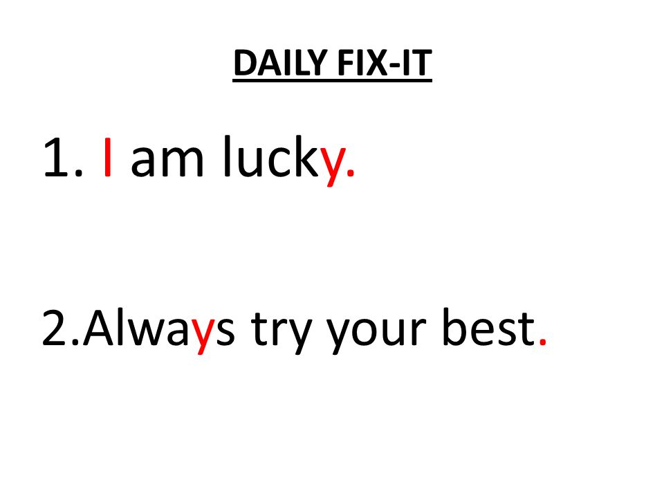 DAILY FIX-IT 1.i am lucki 2.Alwas try your best