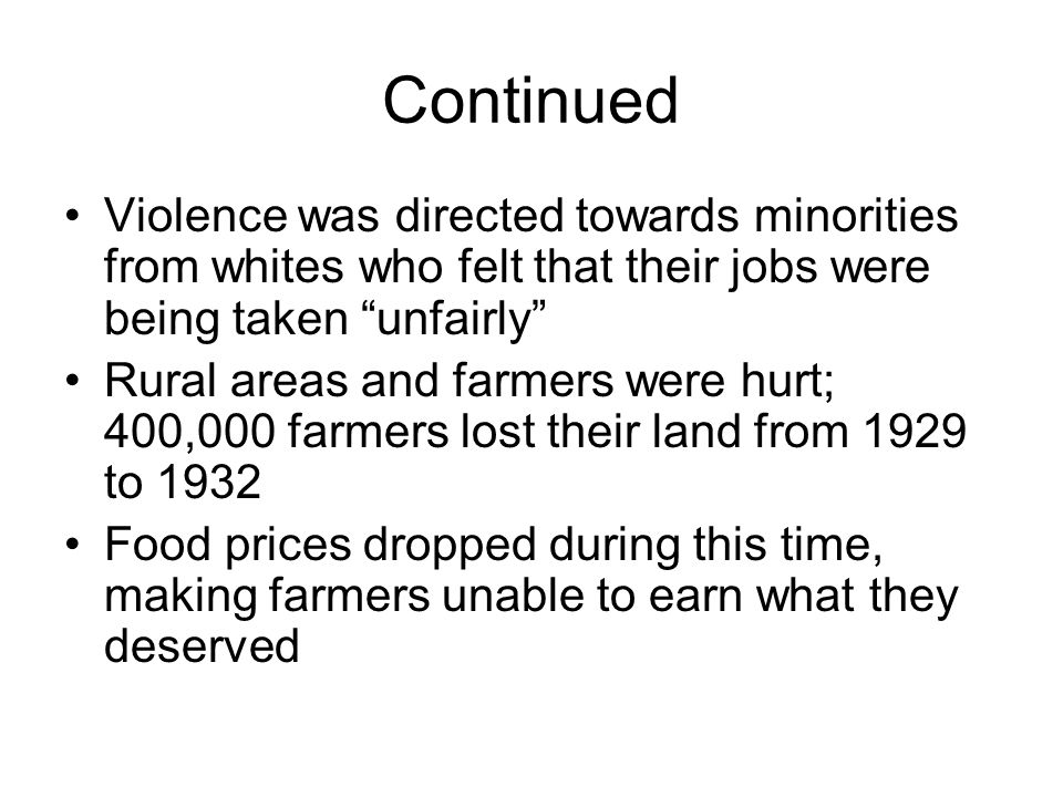 """Continued Violence was directed towards minorities from whites who felt that their jobs were being taken """"unfairly"""" Rural areas and farmers were hurt;"""