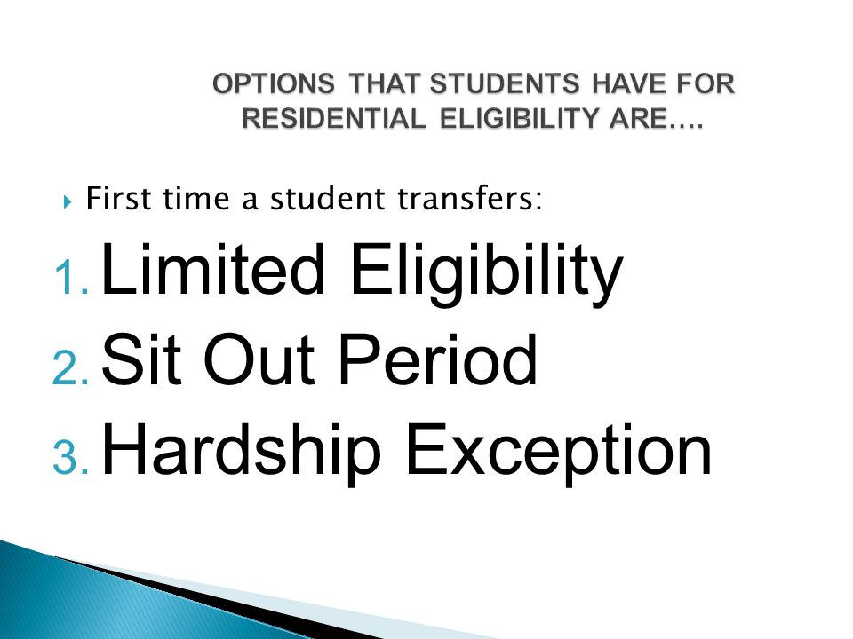  First time a student transfers: 1. Limited Eligibility 2. Sit Out Period 3. Hardship Exception
