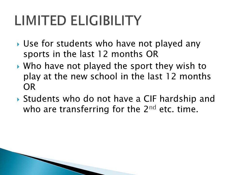  Use for students who have not played any sports in the last 12 months OR  Who have not played the sport they wish to play at the new school in the last 12 months OR  Students who do not have a CIF hardship and who are transferring for the 2 nd etc.