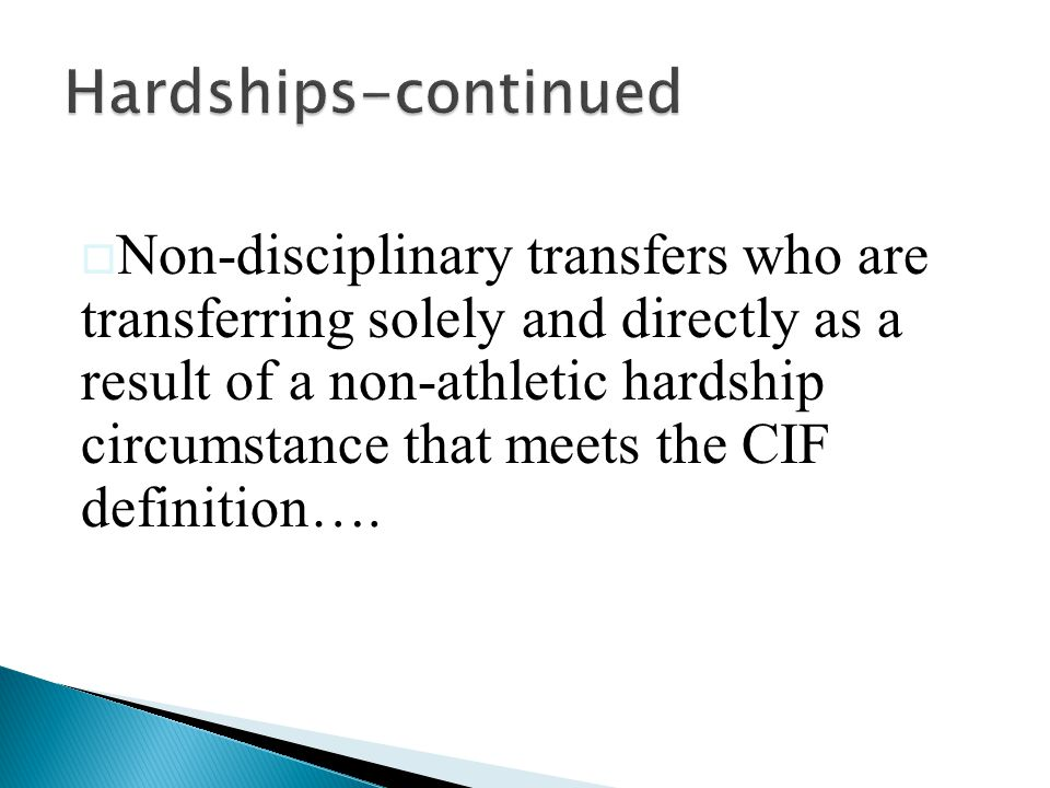  Non-disciplinary transfers who are transferring solely and directly as a result of a non-athletic hardship circumstance that meets the CIF definition….