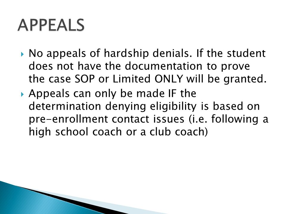 No appeals of hardship denials. If the student does not have the documentation to prove the case SOP or Limited ONLY will be granted.  Appeals can