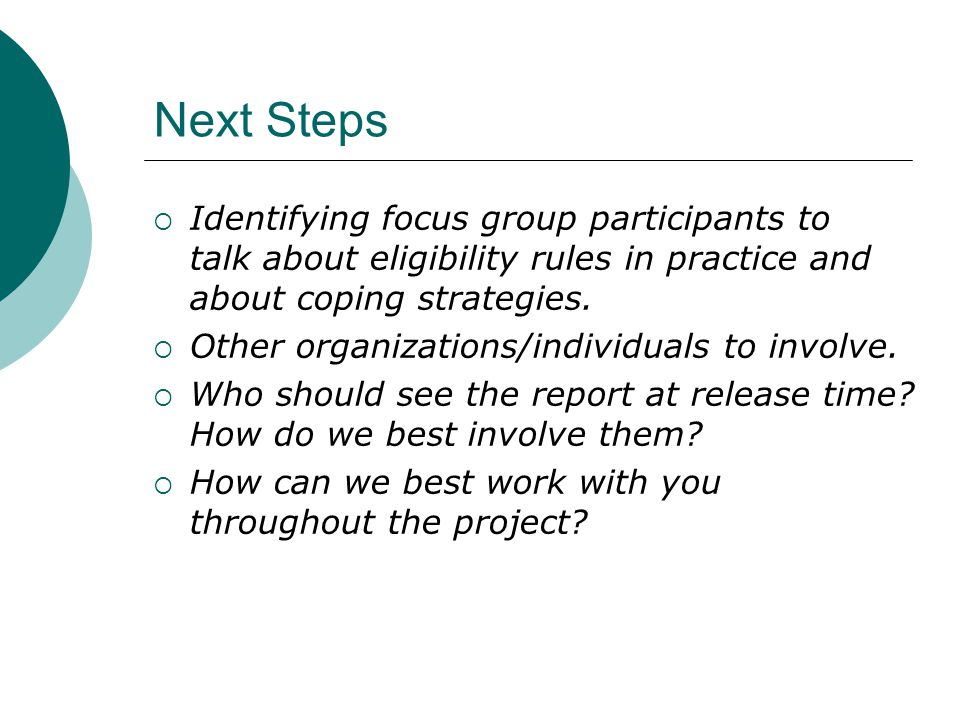 Next Steps  Identifying focus group participants to talk about eligibility rules in practice and about coping strategies.