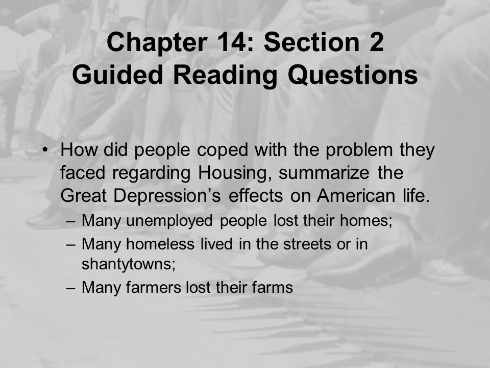Chapter 14: Section 2 Guided Reading Questions How did people coped with the problem they faced regarding Housing, summarize the Great Depression's ef