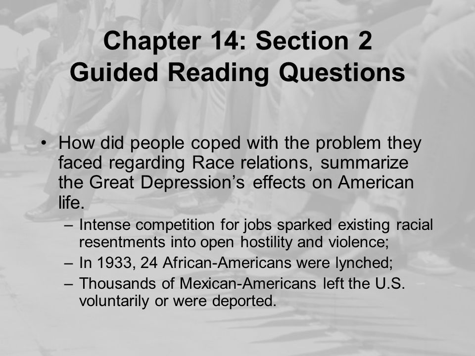 Chapter 14: Section 2 Guided Reading Questions How did people coped with the problem they faced regarding Race relations, summarize the Great Depressi