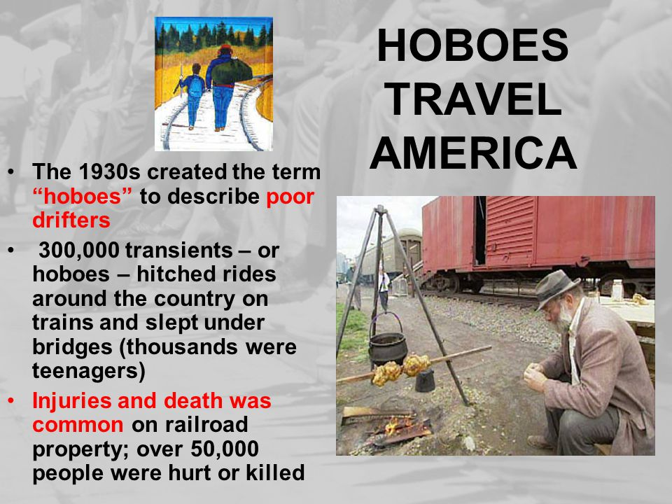 """HOBOES TRAVEL AMERICA The 1930s created the term """"hoboes"""" to describe poor drifters 300,000 transients – or hoboes – hitched rides around the country"""