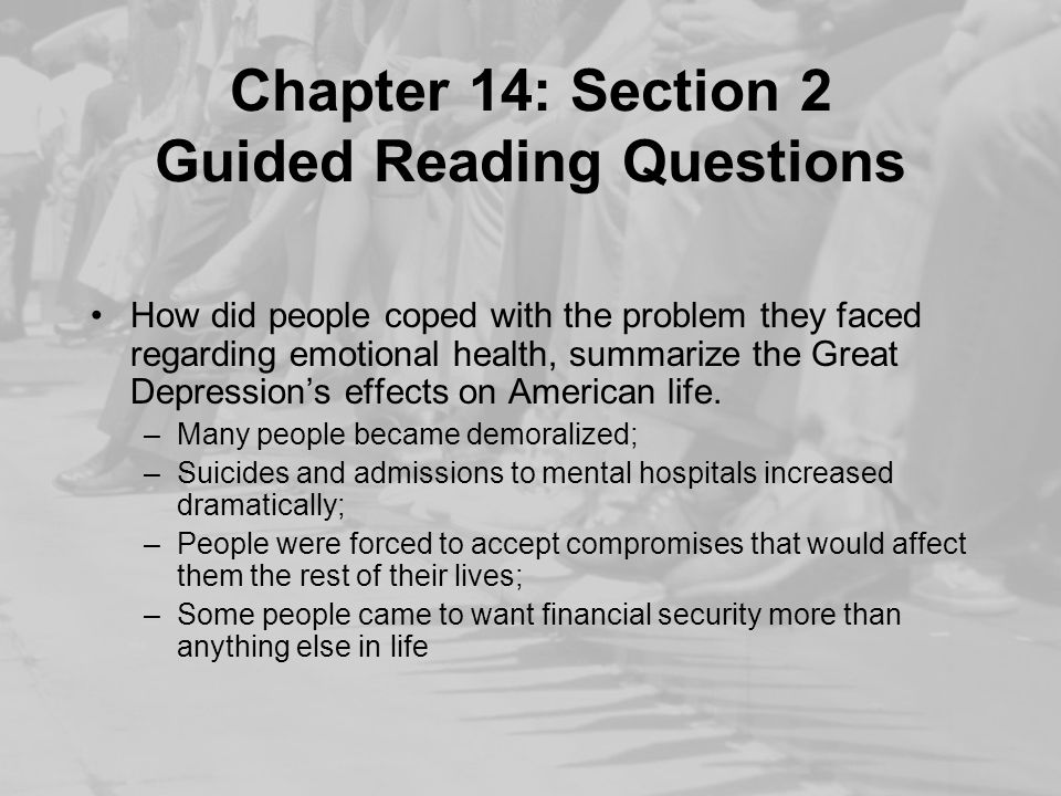 Chapter 14: Section 2 Guided Reading Questions How did people coped with the problem they faced regarding emotional health, summarize the Great Depres