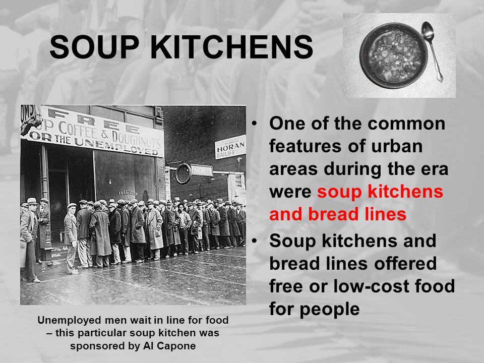 SOUP KITCHENS One of the common features of urban areas during the era were soup kitchens and bread lines Soup kitchens and bread lines offered free o