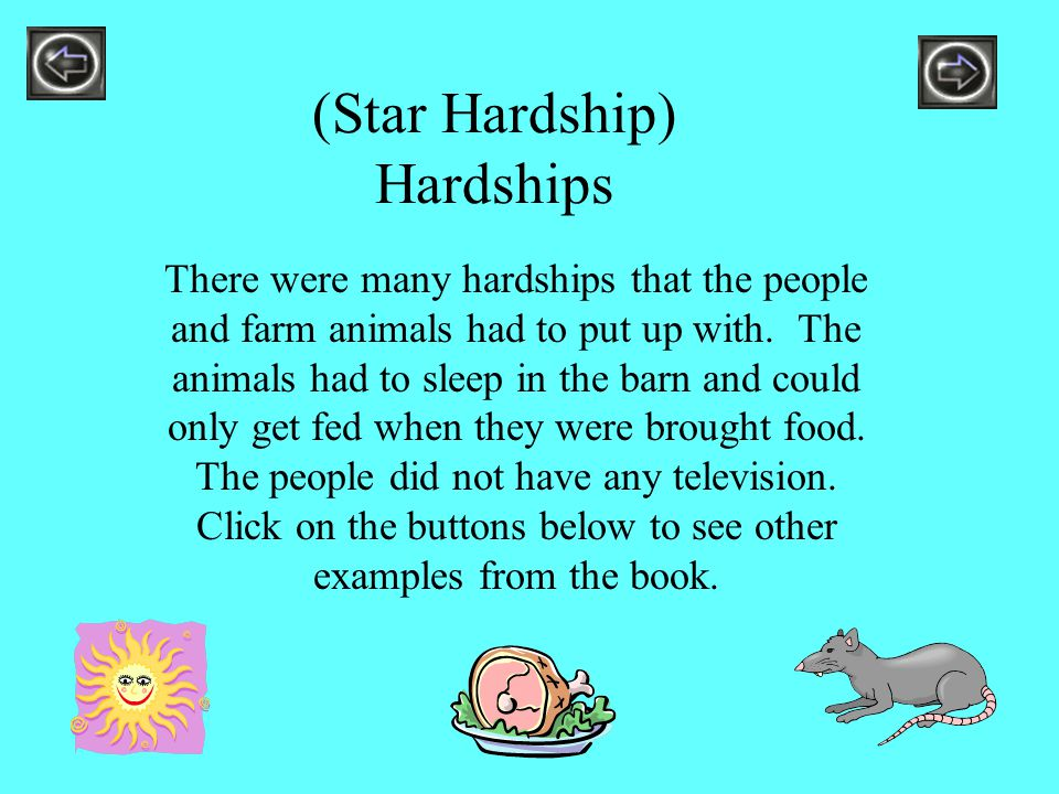 (Star Hardship) Hardships There were many hardships that the people and farm animals had to put up with. The animals had to sleep in the barn and coul