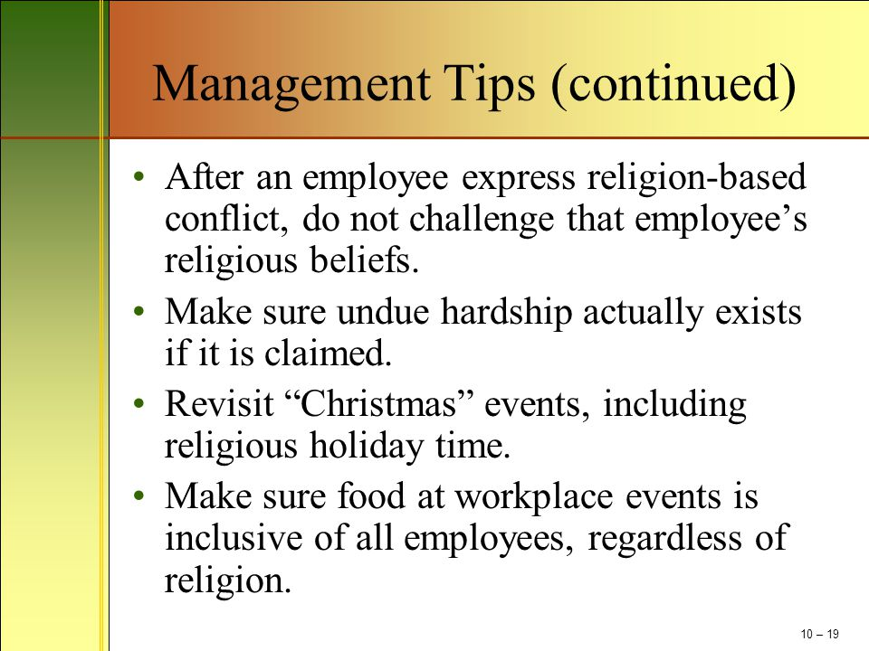Management Tips (continued) After an employee express religion-based conflict, do not challenge that employee's religious beliefs.