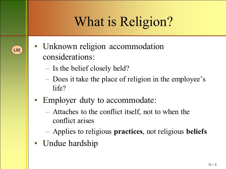 Union Activity and Religious Discrimination Unions are also under a duty to reasonably accommodate religious conflicts Frequent conflicts: –Union membership –Payment of union dues –Picketing and striking It violates Title VII for an employer to discharge an employee for refusal to join the union because of his or her religious beliefs The Establishment Clause L07 10 – 17