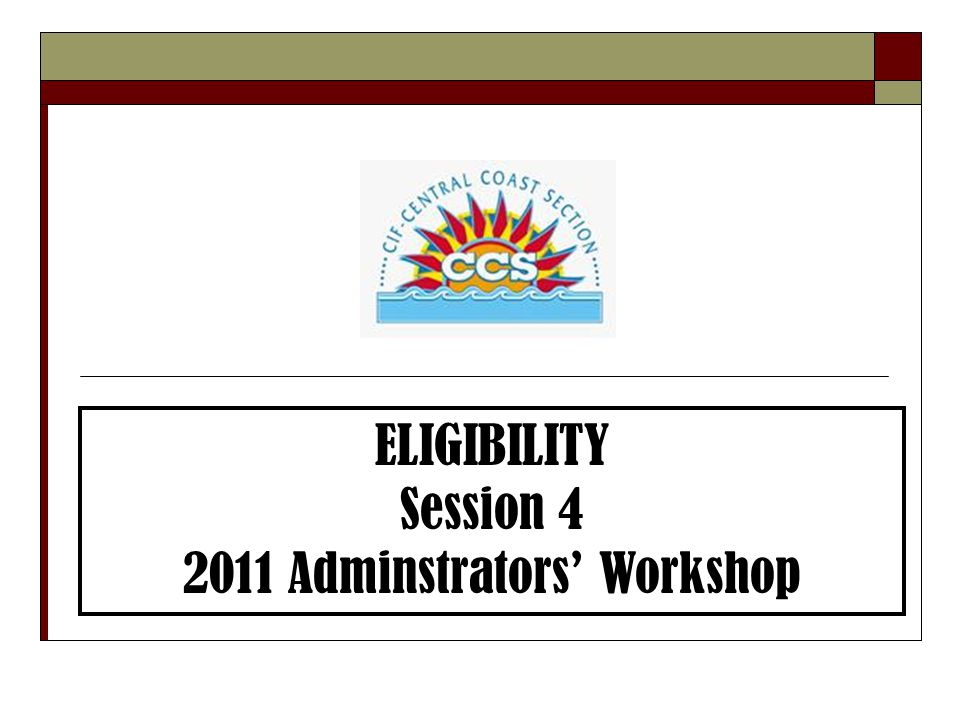 ELIGIBILITY Session 4 2011 Adminstrators' Workshop