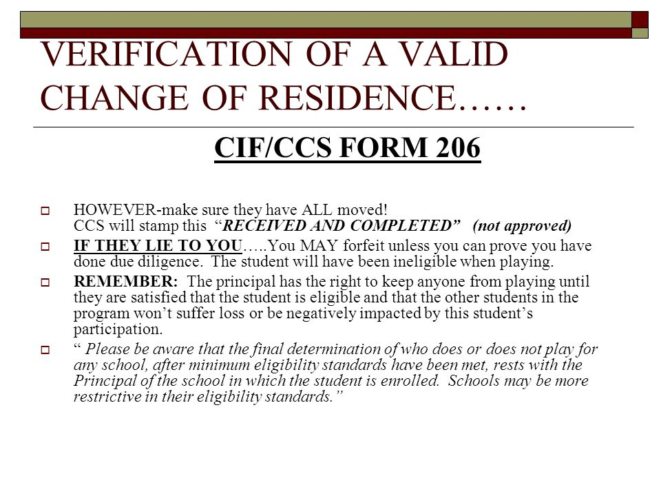 VERIFICATION OF A VALID CHANGE OF RESIDENCE…… CIF/CCS FORM 206  HOWEVER-make sure they have ALL moved.