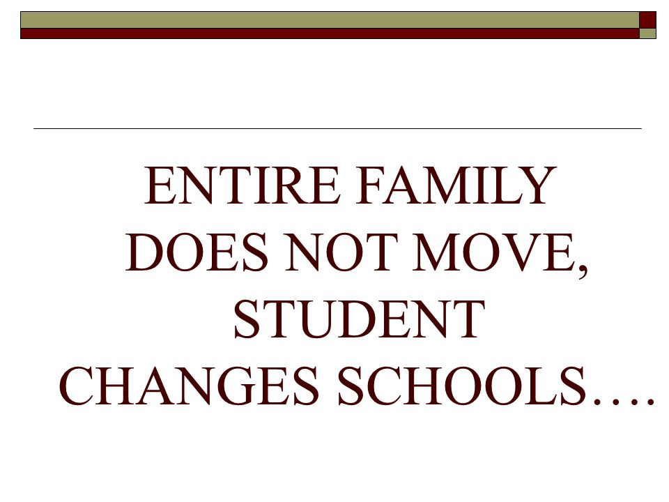 ENTIRE FAMILY DOES NOT MOVE, STUDENT CHANGES SCHOOLS….