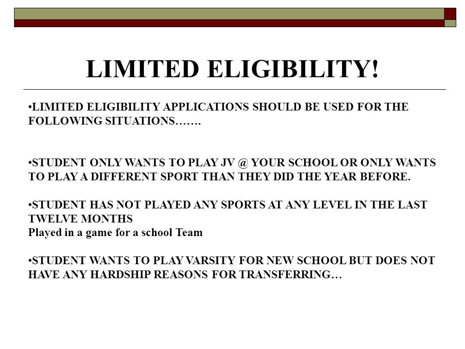 LIMITED ELIGIBILITY! LIMITED ELIGIBILITY APPLICATIONS SHOULD BE USED FOR THE FOLLOWING SITUATIONS……. STUDENT ONLY WANTS TO PLAY JV @ YOUR SCHOOL OR ON