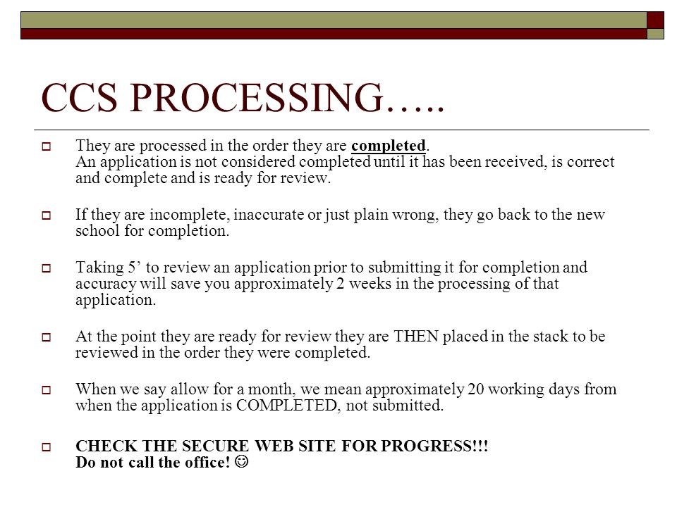 CCS PROCESSING…..  They are processed in the order they are completed.