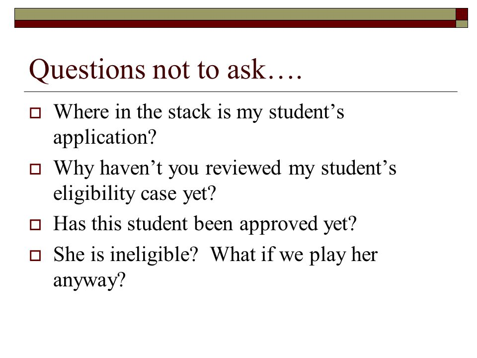 Questions not to ask….  Where in the stack is my student's application.