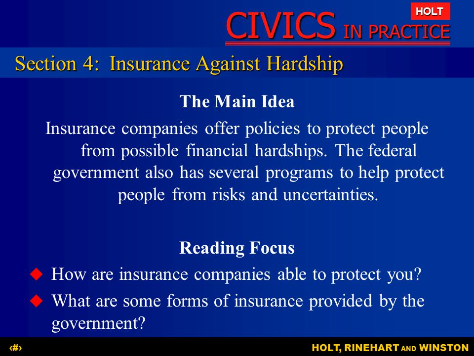 CIVICS IN PRACTICE HOLT HOLT, RINEHART AND WINSTON17 The Main Idea Insurance companies offer policies to protect people from possible financial hardsh