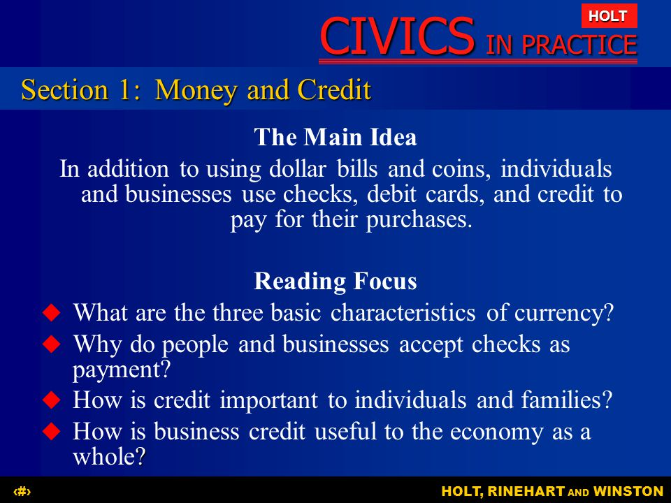 CIVICS IN PRACTICE HOLT HOLT, RINEHART AND WINSTON2 The Main Idea In addition to using dollar bills and coins, individuals and businesses use checks,