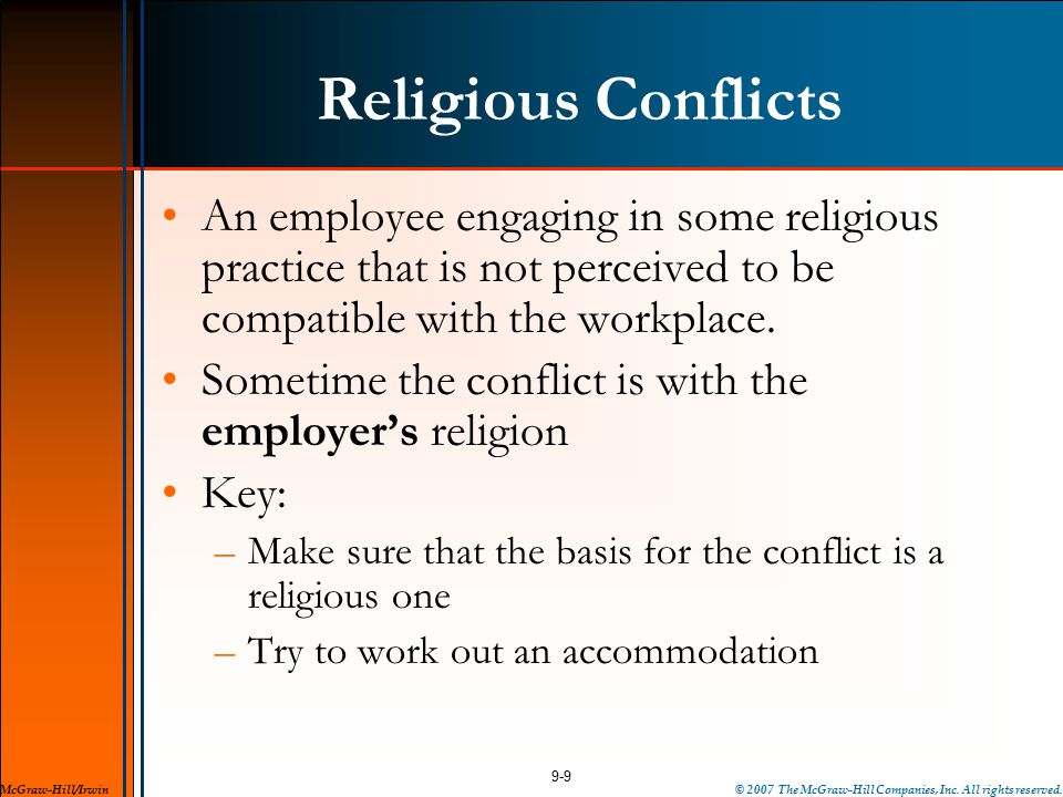 Religious Conflicts An employee engaging in some religious practice that is not perceived to be compatible with the workplace.