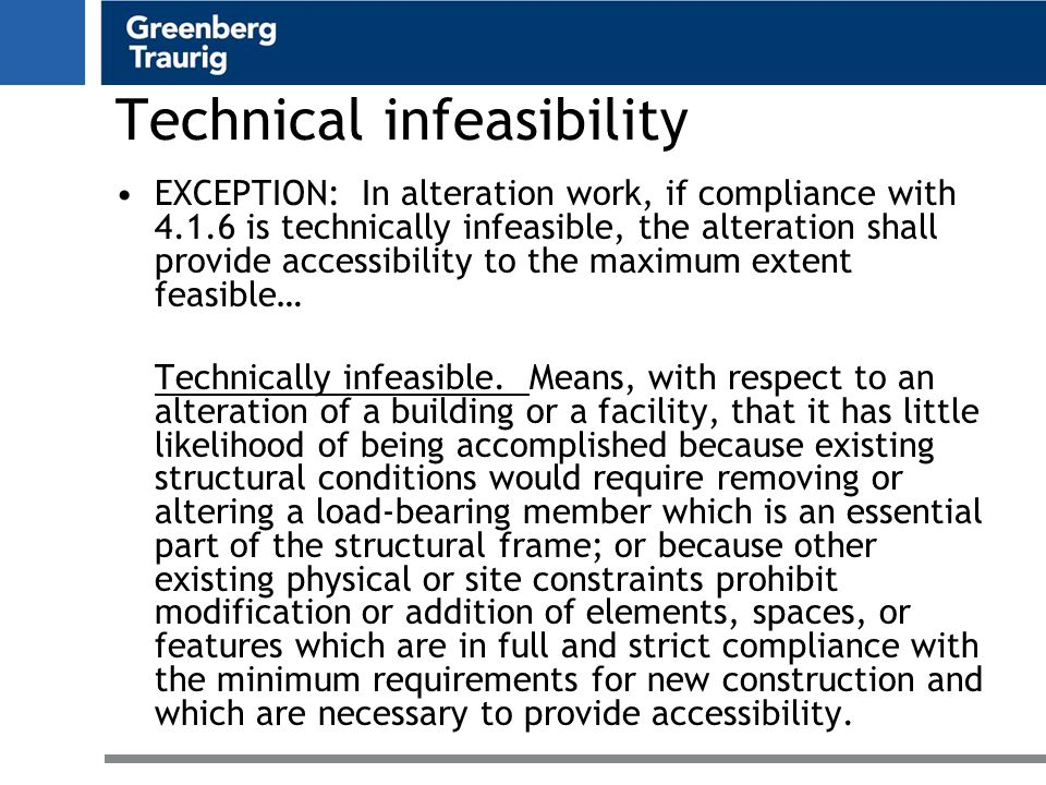 Technical infeasibility EXCEPTION: In alteration work, if compliance with 4.1.6 is technically infeasible, the alteration shall provide accessibility to the maximum extent feasible… Technically infeasible.