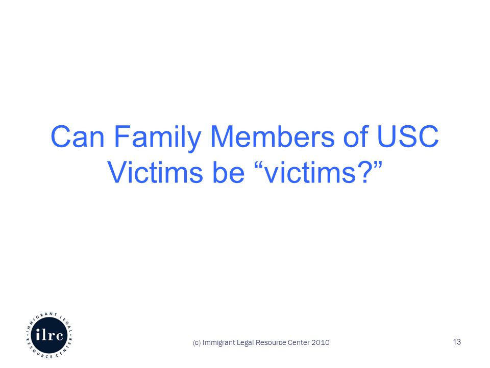 Can Family Members of USC Victims be victims (c) Immigrant Legal Resource Center 2010 13
