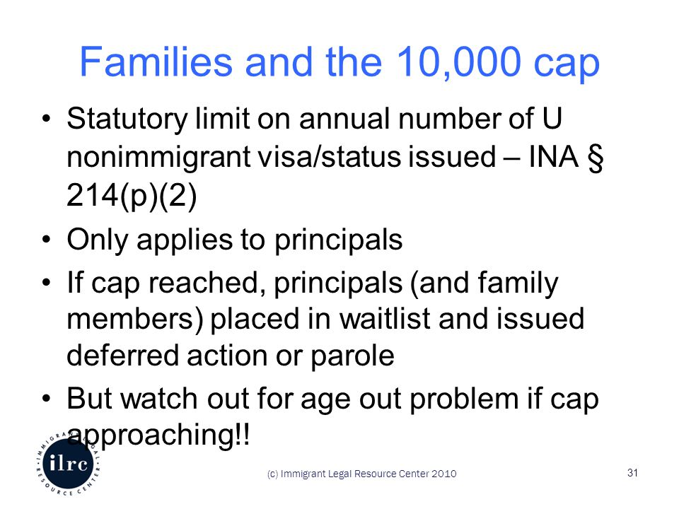 (c) Immigrant Legal Resource Center 2010 Families and the 10,000 cap Statutory limit on annual number of U nonimmigrant visa/status issued – INA § 214