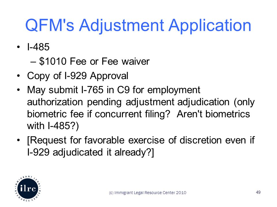 QFM s Adjustment Application I-485 –$1010 Fee or Fee waiver Copy of I-929 Approval May submit I-765 in C9 for employment authorization pending adjustment adjudication (only biometric fee if concurrent filing ​ .