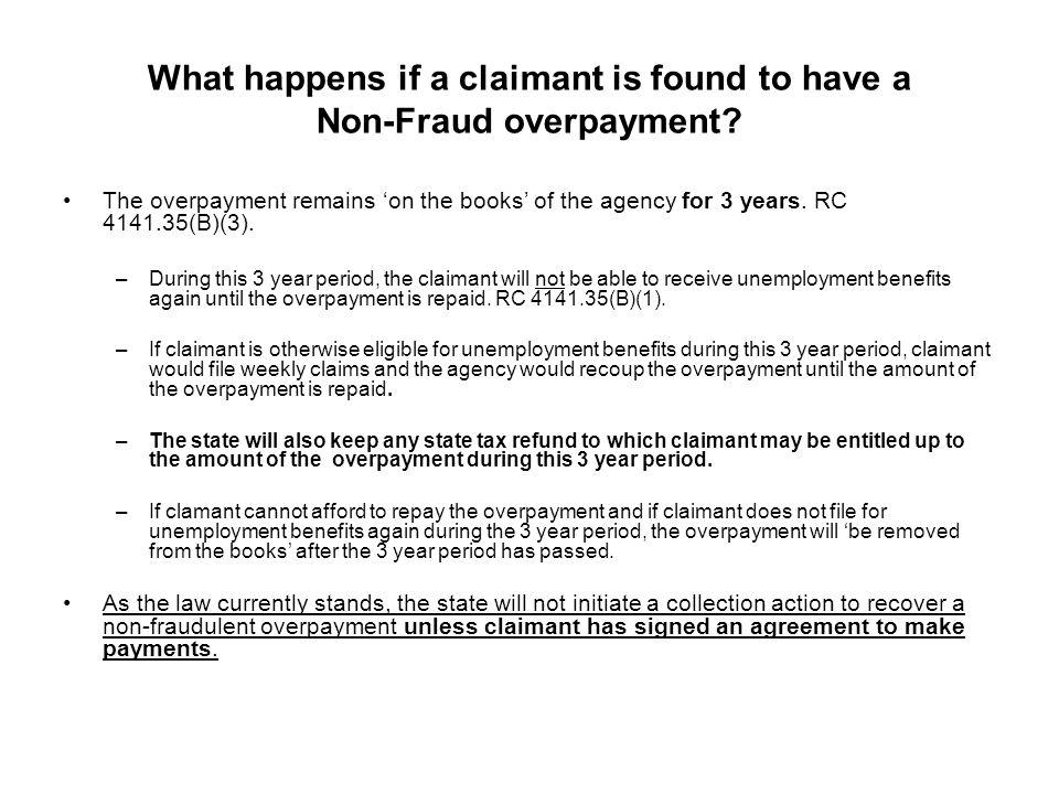 What happens if a claimant is found to have a Non-Fraud overpayment? The overpayment remains 'on the books' of the agency for 3 years. RC 4141.35(B)(3