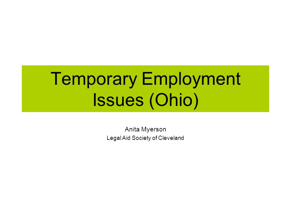 Temporary Employment Issues (Ohio) Anita Myerson Legal Aid Society of Cleveland
