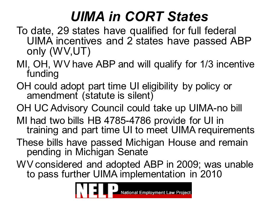 UIMA in CORT States To date, 29 states have qualified for full federal UIMA incentives and 2 states have passed ABP only (WV,UT) MI, OH, WV have ABP a
