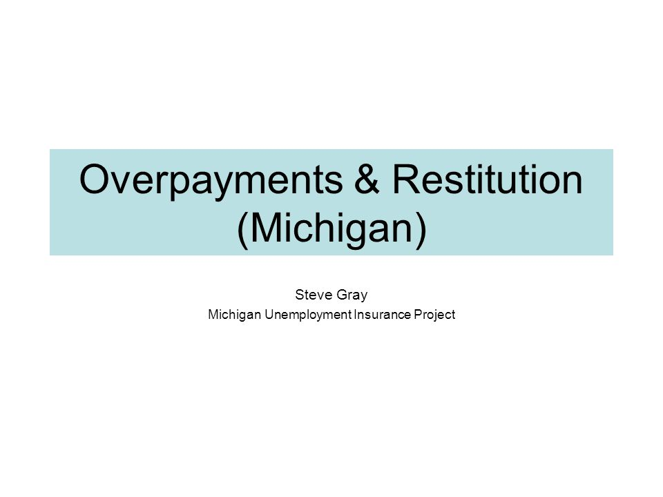 Overpayments & Restitution (Michigan) Steve Gray Michigan Unemployment Insurance Project