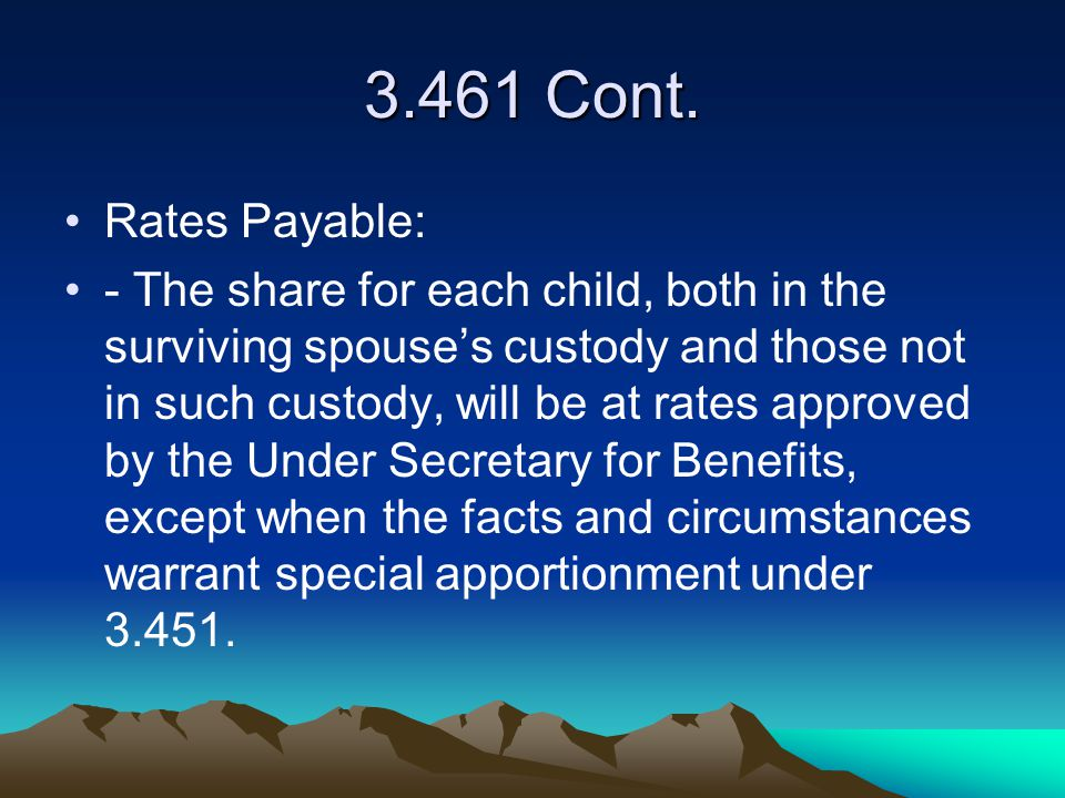 3.461 Cont. Rates Payable: - The share for each child, both in the surviving spouse's custody and those not in such custody, will be at rates approved