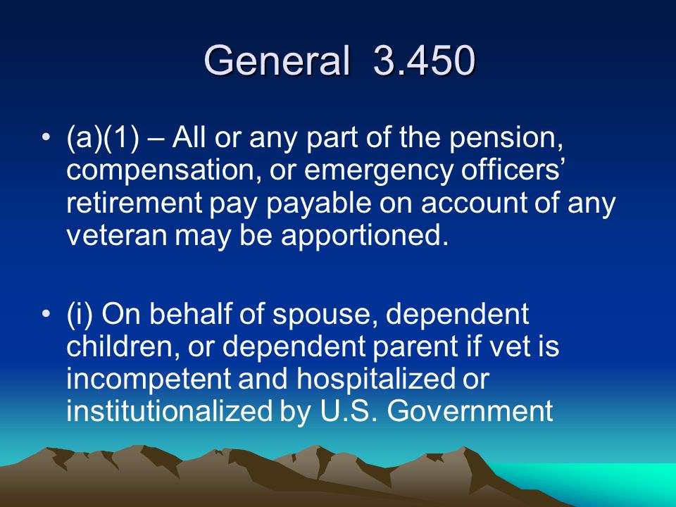 General 3.450 (a)(1) – All or any part of the pension, compensation, or emergency officers' retirement pay payable on account of any veteran may be ap