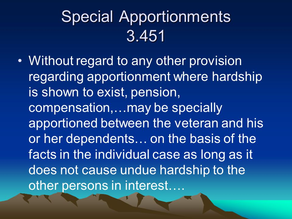 Special Apportionments 3.451 Without regard to any other provision regarding apportionment where hardship is shown to exist, pension, compensation,…ma