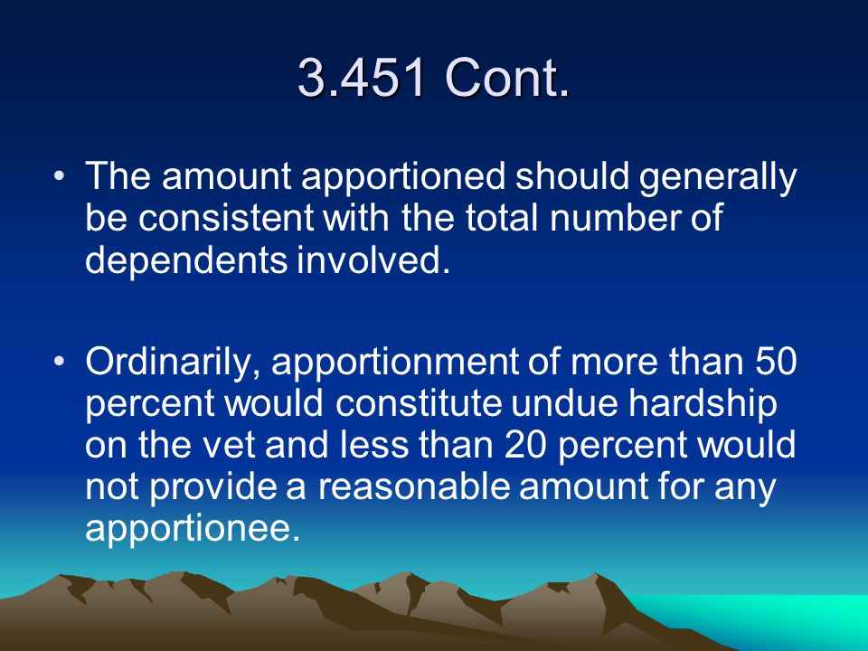 3.451 Cont. The amount apportioned should generally be consistent with the total number of dependents involved. Ordinarily, apportionment of more than