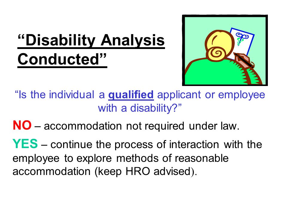 """""""Disability Analysis Conducted"""" """"Is the individual a qualified applicant or employee with a disability?"""" NO – accommodation not required under law. YE"""