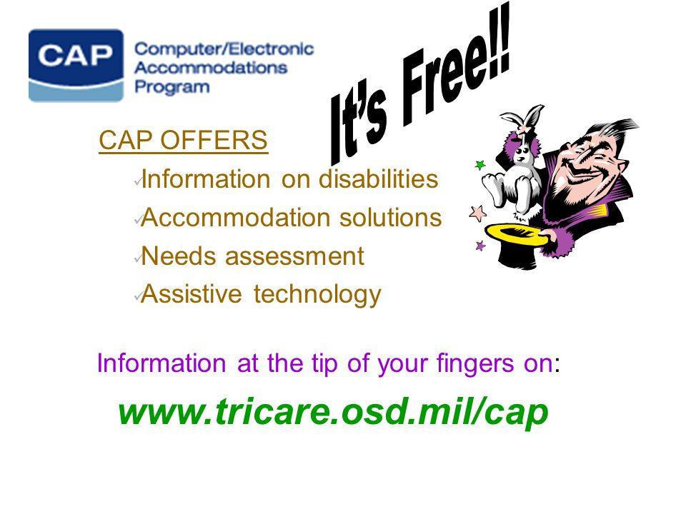 CAP OFFERS Information on disabilities Accommodation solutions Needs assessment Assistive technology Information at the tip of your fingers on: www.tr