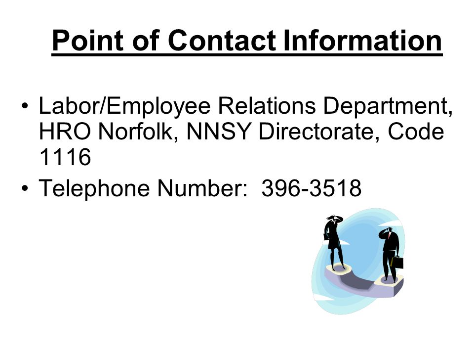 Point of Contact Information Labor/Employee Relations Department, HRO Norfolk, NNSY Directorate, Code 1116 Telephone Number: 396-3518
