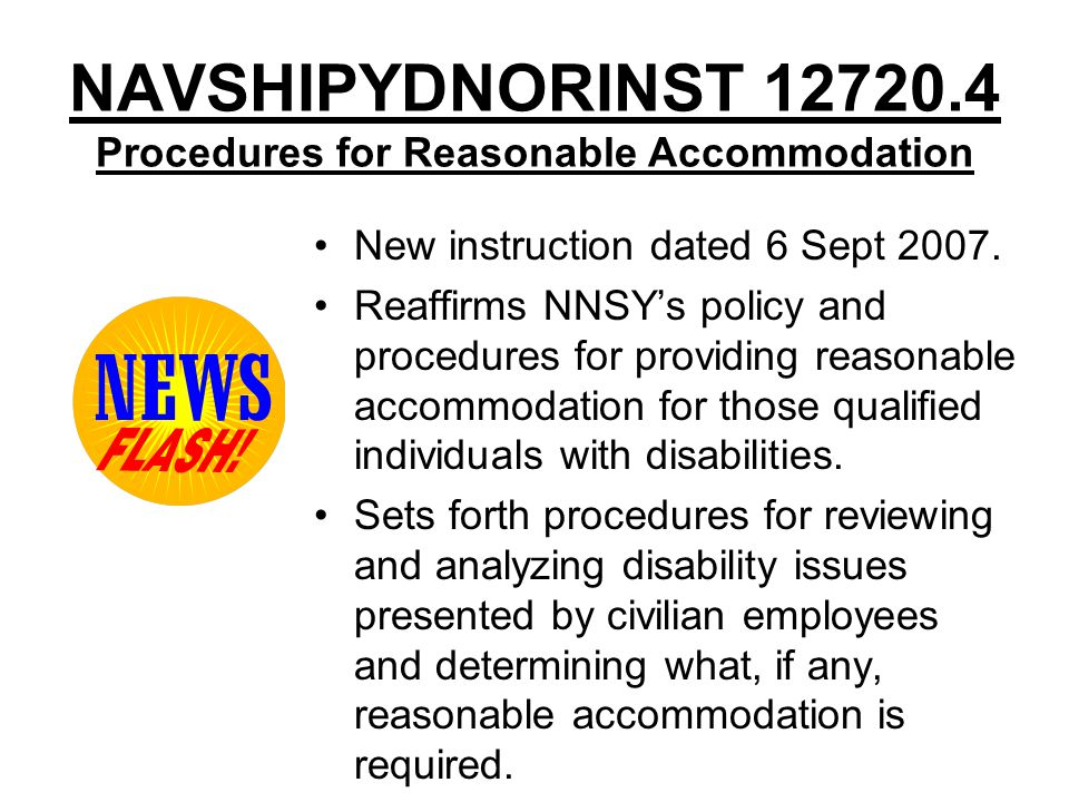 NAVSHIPYDNORINST 12720.4 Procedures for Reasonable Accommodation New instruction dated 6 Sept 2007. Reaffirms NNSY's policy and procedures for providi