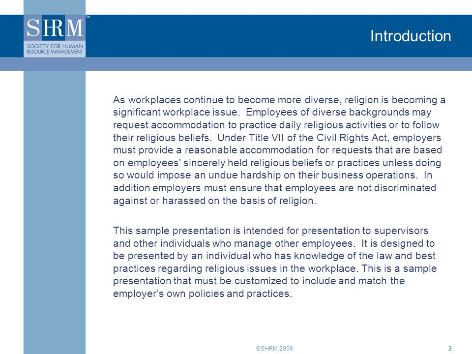 ©SHRM 20082 Introduction As workplaces continue to become more diverse, religion is becoming a significant workplace issue.