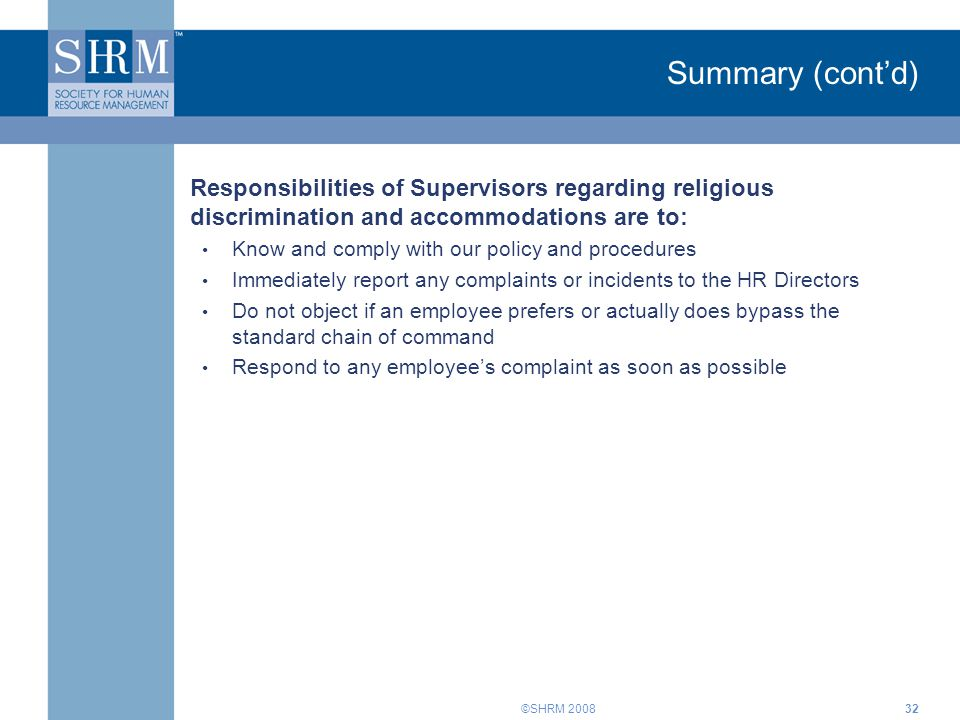 ©SHRM 200832 Summary (cont'd) Responsibilities of Supervisors regarding religious discrimination and accommodations are to: Know and comply with our p