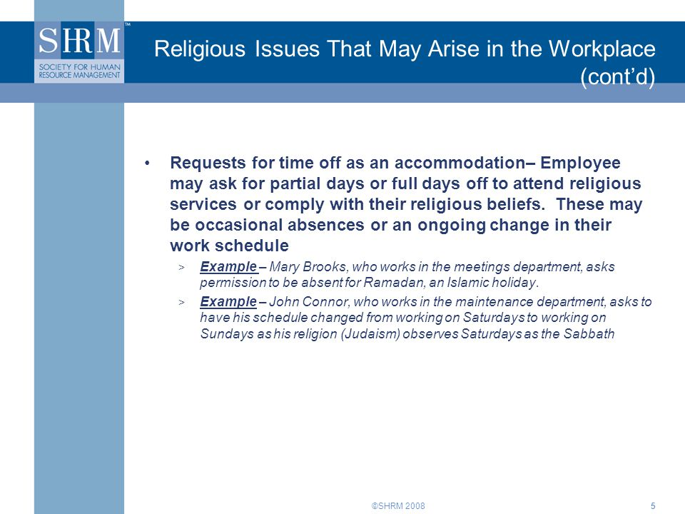 ©SHRM 20085 Requests for time off as an accommodation– Employee may ask for partial days or full days off to attend religious services or comply with their religious beliefs.