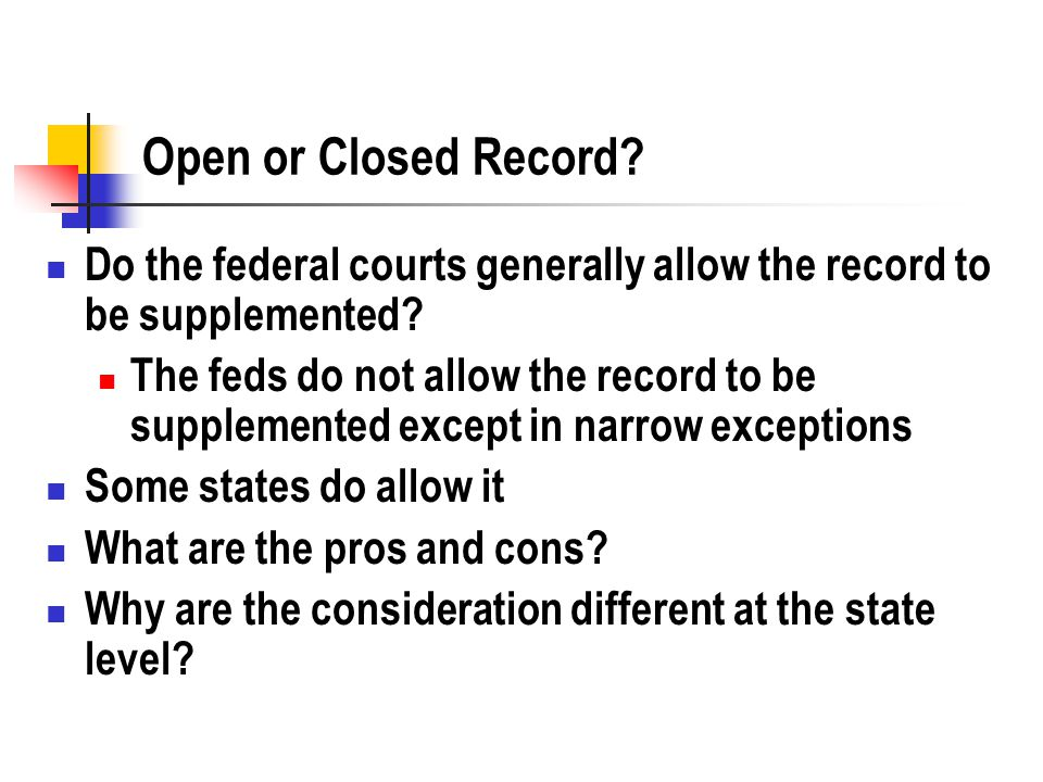 Open or Closed Record. Do the federal courts generally allow the record to be supplemented.