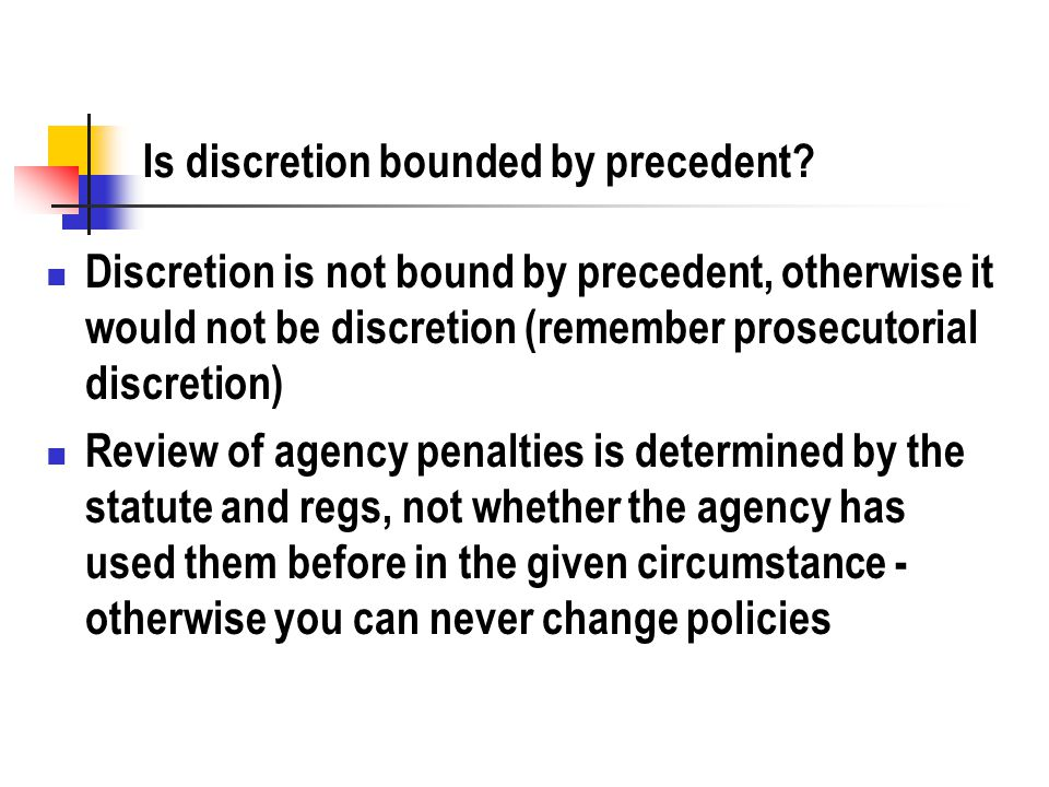 Is discretion bounded by precedent.