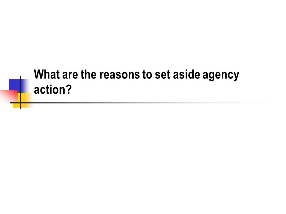 What are the reasons to set aside agency action