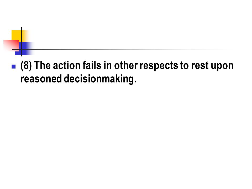 (8) The action fails in other respects to rest upon reasoned decisionmaking.