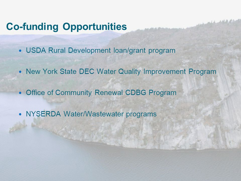 NYS Environmental Facilities Corporation September 28, 2010 Co-funding Opportunities USDA Rural Development loan/grant program New York State DEC Water Quality Improvement Program Office of Community Renewal CDBG Program NYSERDA Water/Wastewater programs